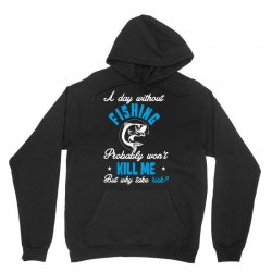 a day without fishing probably won't kill me but why take risk Unisex Hoodie   Artistshot