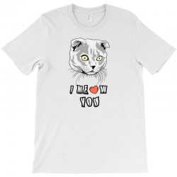 i meow you cat T-Shirt | Artistshot
