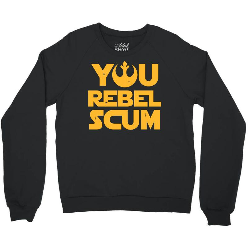 You Rebel Scum Crewneck Sweatshirt | Artistshot