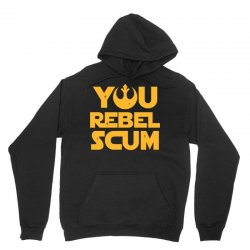 You Rebel Scum Unisex Hoodie | Artistshot