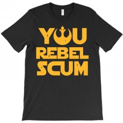 You Rebel Scum T-Shirt | Artistshot