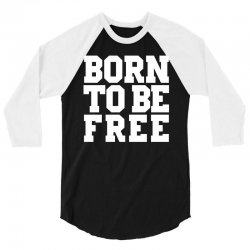born to be free (white) 3/4 Sleeve Shirt | Artistshot