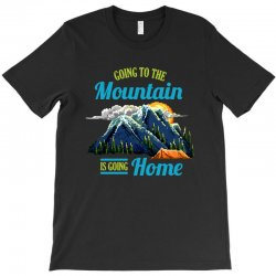 going to the mountain is going home T-Shirt | Artistshot