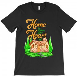 home is where your heart at T-Shirt | Artistshot