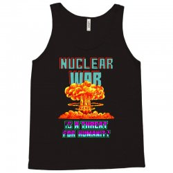 nuclear war is a threat for humanity Tank Top | Artistshot