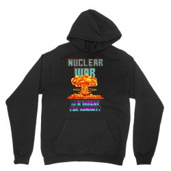 nuclear war is a threat for humanity Unisex Hoodie | Artistshot