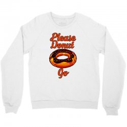 please donut go Crewneck Sweatshirt | Artistshot