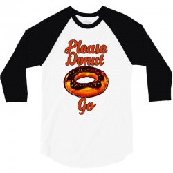 please donut go 3/4 Sleeve Shirt | Artistshot