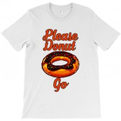please donut go T-Shirt | Artistshot