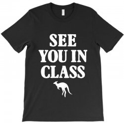 see you in class for dark T-Shirt | Artistshot