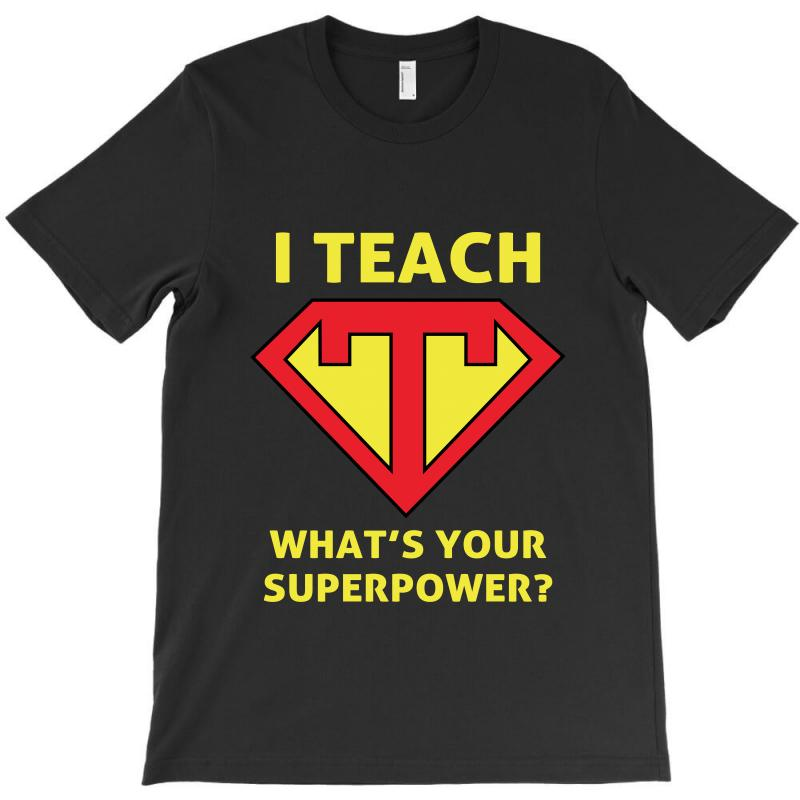I Teach What Is Your Superpower T-shirt | Artistshot