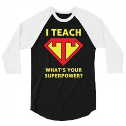 i teach what is your superpower 3/4 Sleeve Shirt | Artistshot