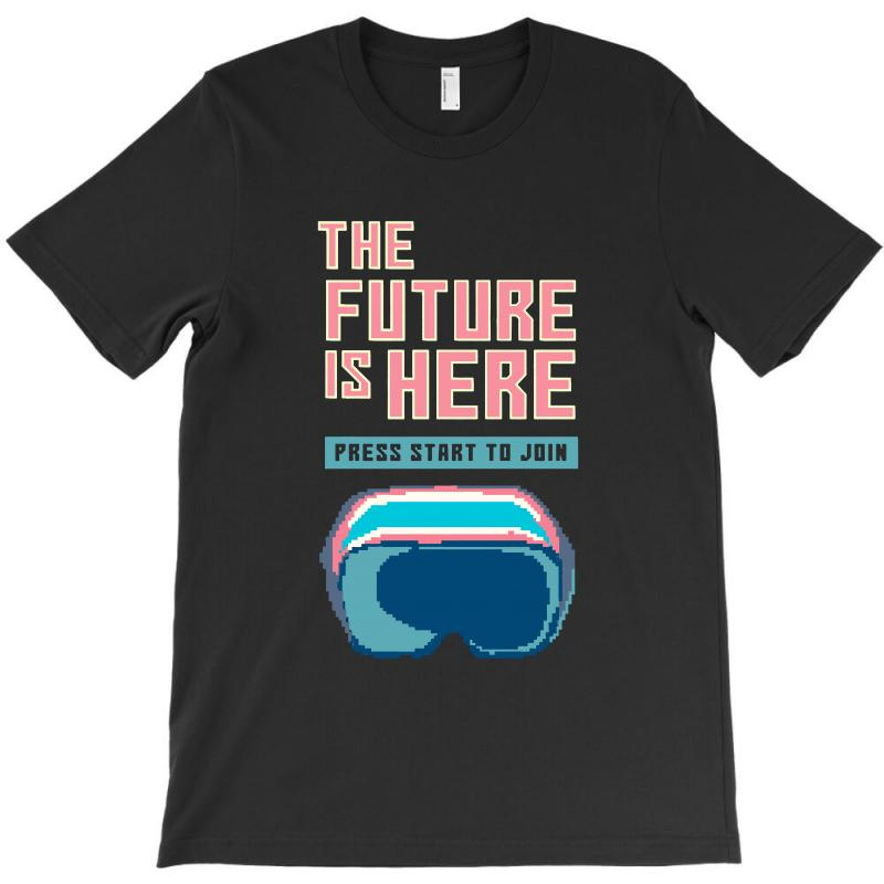 The Future Is Here T-shirt | Artistshot
