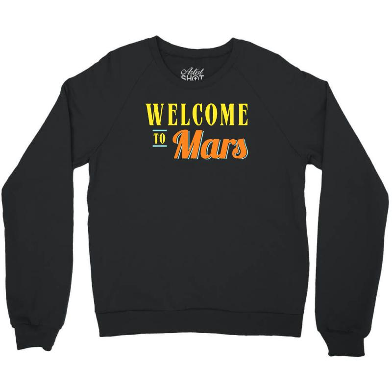 Welcome To Mars Crewneck Sweatshirt | Artistshot