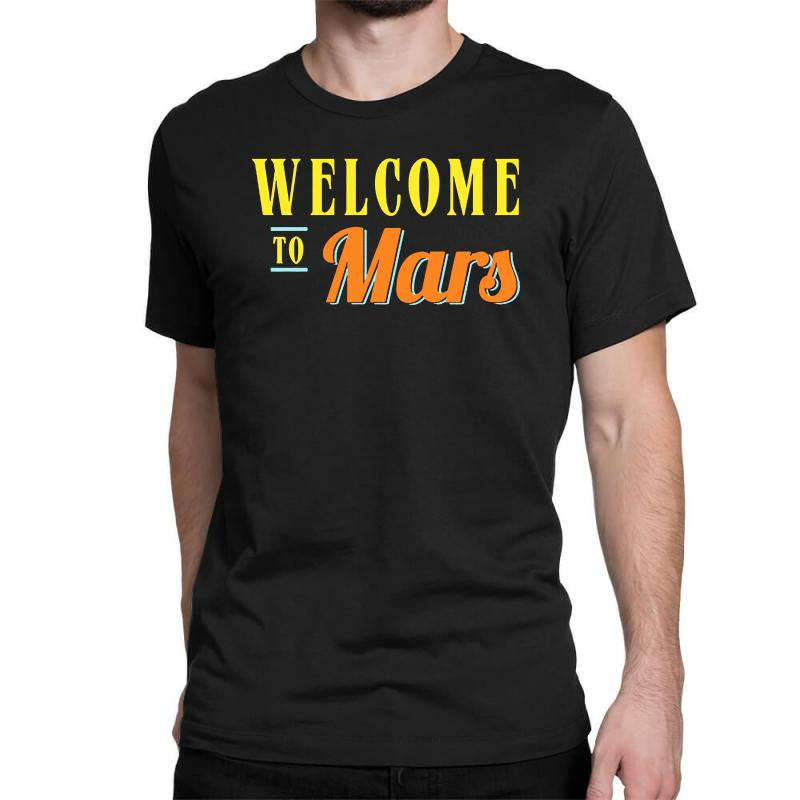 Welcome To Mars Classic T-shirt | Artistshot