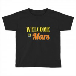 welcome to mars Toddler T-shirt | Artistshot