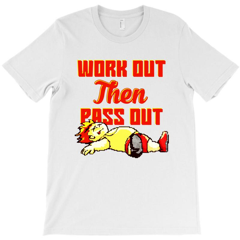 Work Out Then Pass Out T-shirt | Artistshot