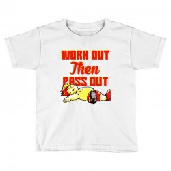 work out then pass out Toddler T-shirt | Artistshot