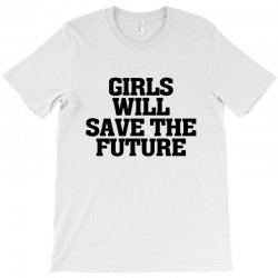 girls will save the future for light T-Shirt | Artistshot