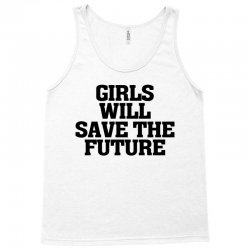 girls will save the future for light Tank Top | Artistshot