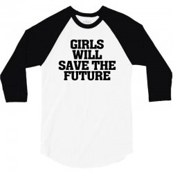 girls will save the future for light 3/4 Sleeve Shirt | Artistshot