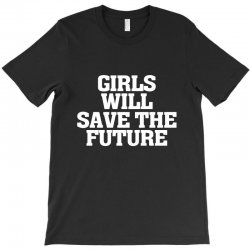 girls will save the future for dark T-Shirt | Artistshot