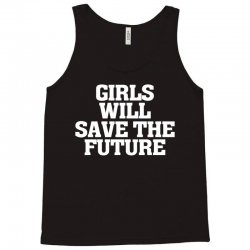girls will save the future for dark Tank Top | Artistshot