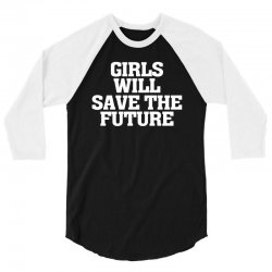 girls will save the future for dark 3/4 Sleeve Shirt | Artistshot