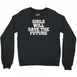 girls will save the future for dark Crewneck Sweatshirt | Artistshot