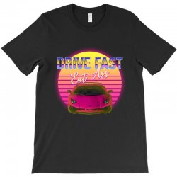 drive fast eat ass T-Shirt | Artistshot