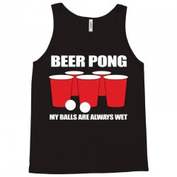 Beer Pong My Balls Are Always Wet Tank Top | Artistshot