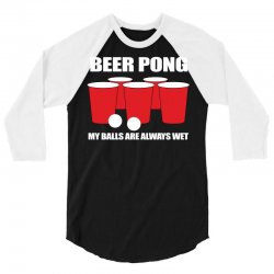 Beer Pong My Balls Are Always Wet 3/4 Sleeve Shirt | Artistshot