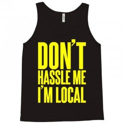 Don't Hassle Me I'm Local Tank Top   Artistshot