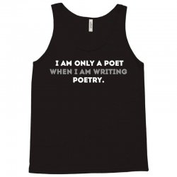 Iam Only a Poet When Iam Writing Poetry Tank Top | Artistshot