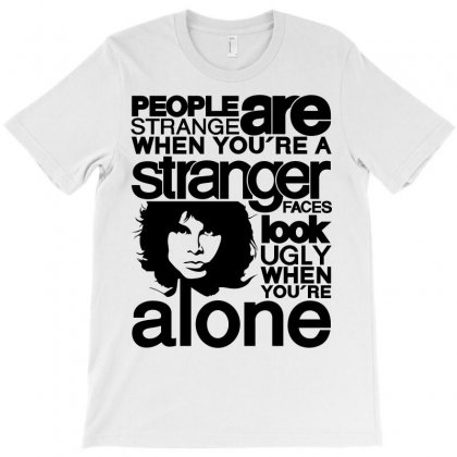 People Are Strange When You're A Stranger Faces T-shirt Designed By Paverceat