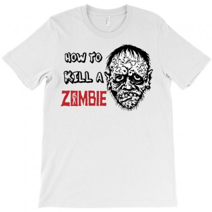 How To Kill A Zombie T-shirt Designed By Badaudesign