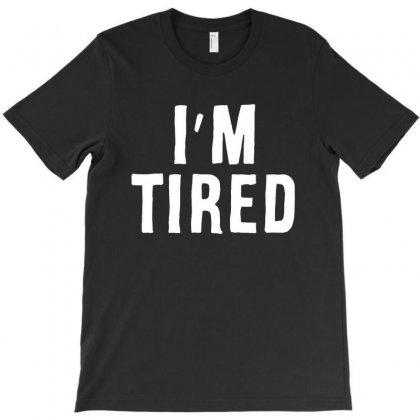 I'm Tired White T-shirt Designed By Ninabobo