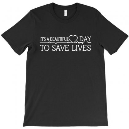 Its A Beautiful Day To Save Lives T-shirt Designed By Ninabobo