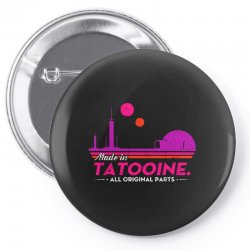 made in tatooine. all original parts. Pin-back button | Artistshot