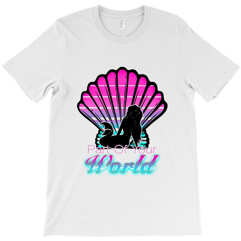 Part Of Your World T-shirt | Artistshot