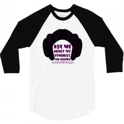 ask me about my feminist fan agenda looking for leia 3/4 Sleeve Shirt | Artistshot
