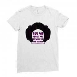ask me about my feminist fan agenda looking for leia Ladies Fitted T-Shirt | Artistshot