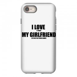 i love it when my girlfriend lets me play video games iPhone 8 Case | Artistshot