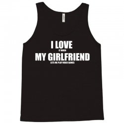 i love it when my girlfriend lets me play video games Tank Top | Artistshot