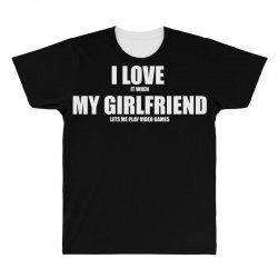 i love it when my girlfriend lets me play video games All Over Men's T-shirt | Artistshot