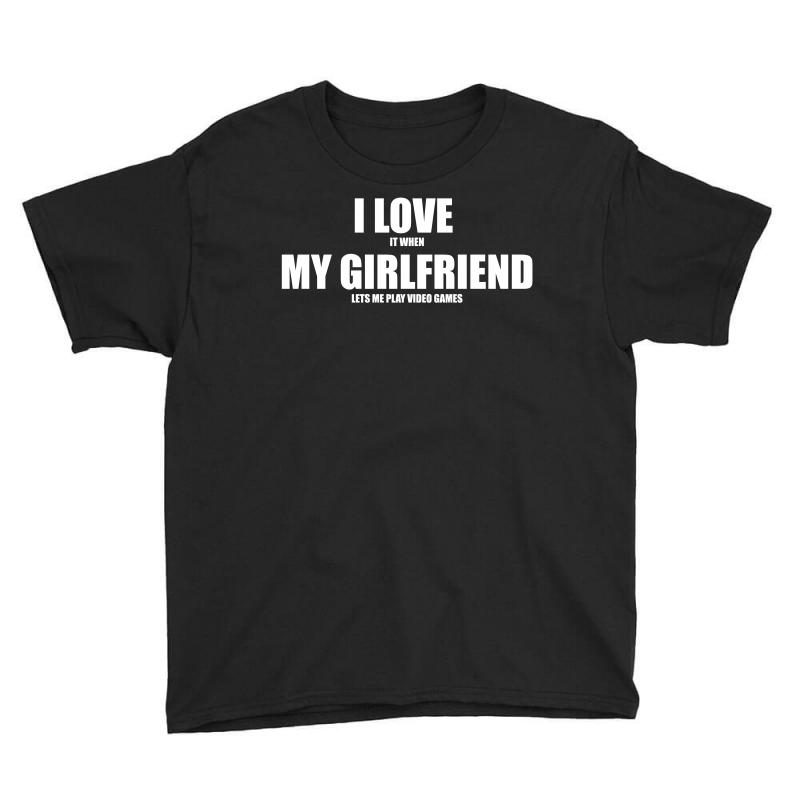 I Love It When My Girlfriend Lets Me Play Video Games Youth Tee | Artistshot