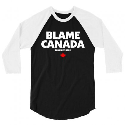 Blame Canada 3/4 Sleeve Shirt Designed By Paverceat