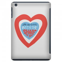 i'm in love with the shape of you iPad Mini Case | Artistshot