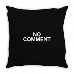 no comment Throw Pillow | Artistshot
