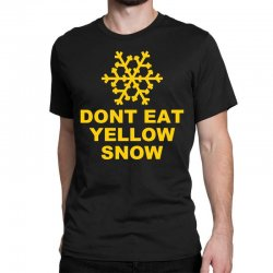 don't eat yellow snow Classic T-shirt | Artistshot